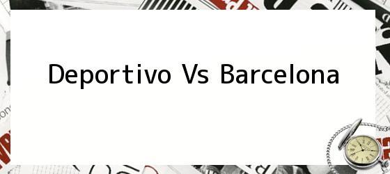 Deportivo Vs Barcelona