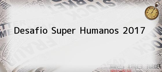 Desafio Super Humanos 2017