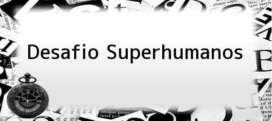 Desafio Superhumanos