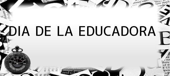 <b>DIA DE LA EDUCADORA</b>
