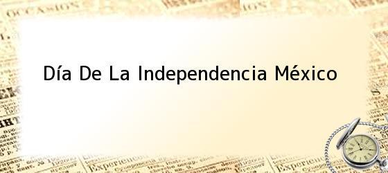 Día De La Independencia México
