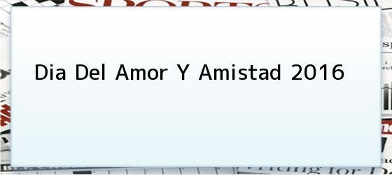 Dia Del Amor Y Amistad 2016
