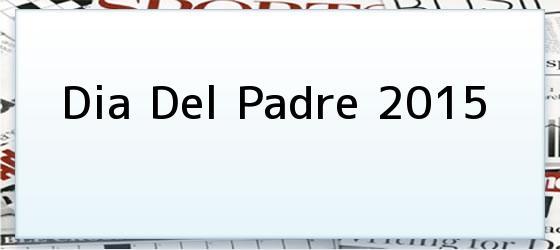 Dia Del Padre 2015