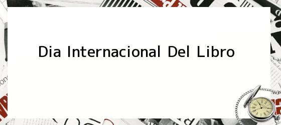 <b>Dia Internacional Del Libro</b>