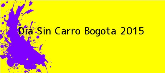 <b>Dia Sin Carro Bogota 2015</b>