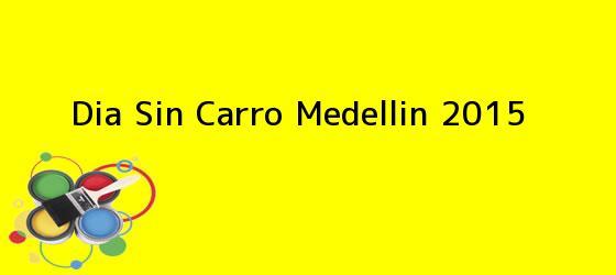 <b>Dia Sin Carro Medellin 2015</b>