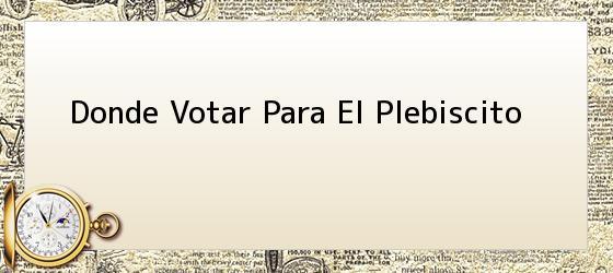 Donde Votar Para El Plebiscito