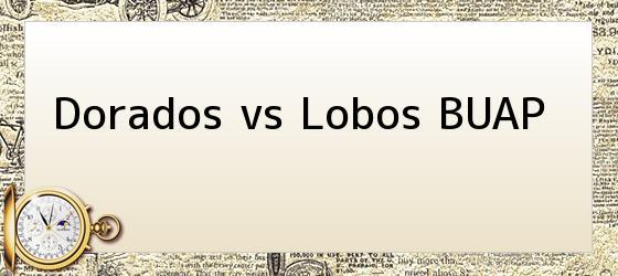 Dorados vs Lobos BUAP