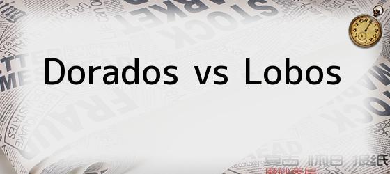 Dorados vs Lobos