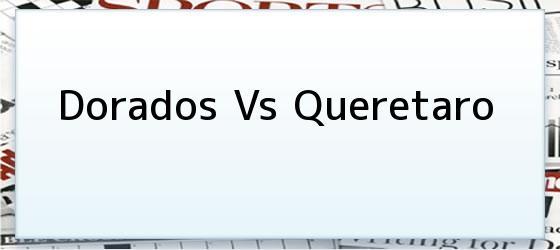 Dorados vs Queretaro