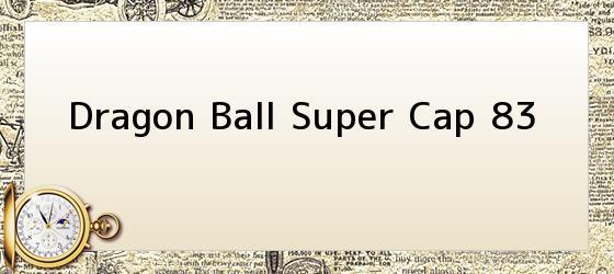 Dragon Ball Super Cap 83