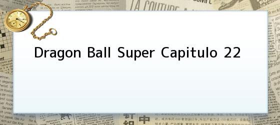 Dragon Ball Super Capitulo 22