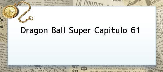Dragon Ball Super Capitulo 61