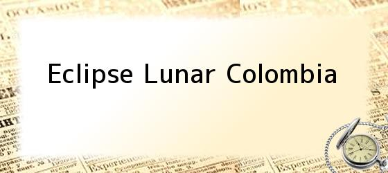 Eclipse Lunar Colombia