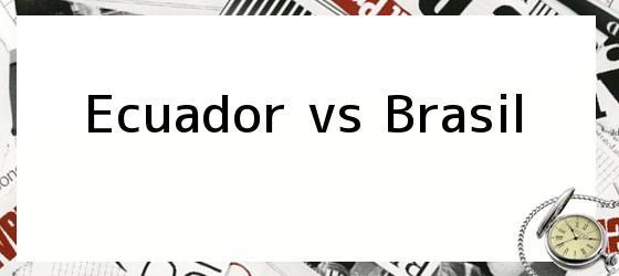 Ecuador vs Brasil