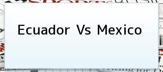 Ecuador Vs Mexico