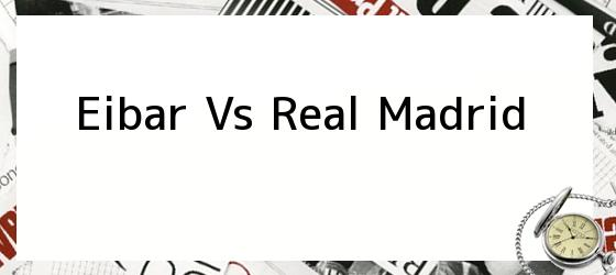 Eibar Vs. Real Madrid