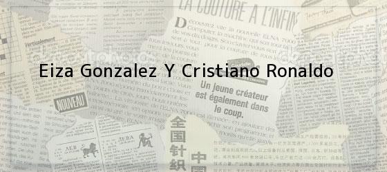 Eiza Gonzalez Y Cristiano Ronaldo
