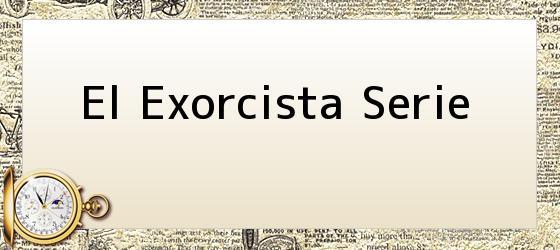 El Exorcista Serie
