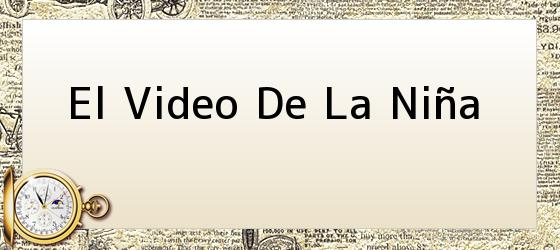 El Video De La Niña