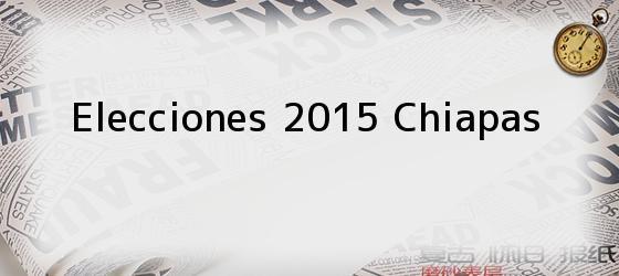 Elecciones 2015 Chiapas