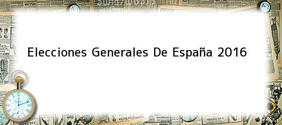 Elecciones Generales De España 2016