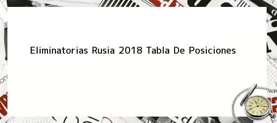 Eliminatorias Rusia 2018 Tabla De Posiciones