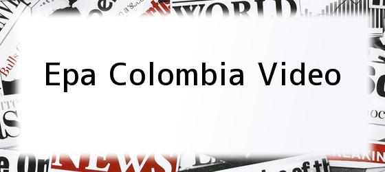 Epa Colombia Video