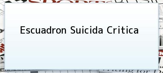 Escuadron Suicida Critica