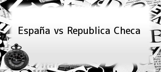 España vs Republica Checa