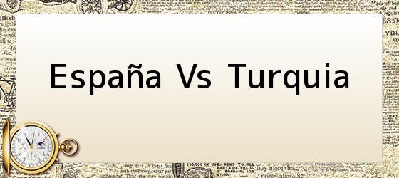 España Vs Turquia