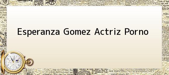 Esperanza Gomez Actriz Porno