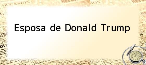 Esposa de Donald Trump