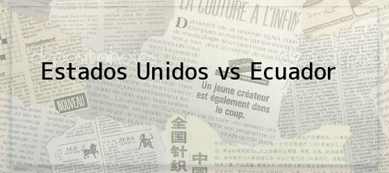 Estados Unidos vs Ecuador
