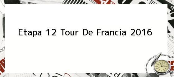 Etapa 12 Tour De Francia 2016