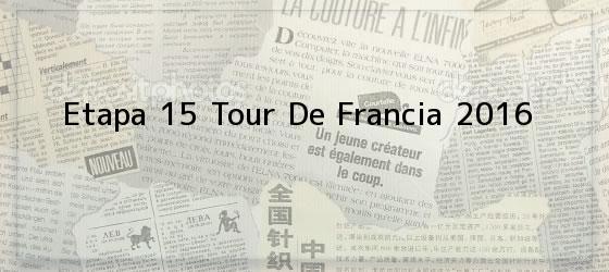 Etapa 15 Tour De Francia 2016