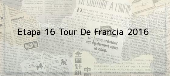 Etapa 16 Tour De Francia 2016