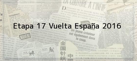 Etapa 17 Vuelta España 2016