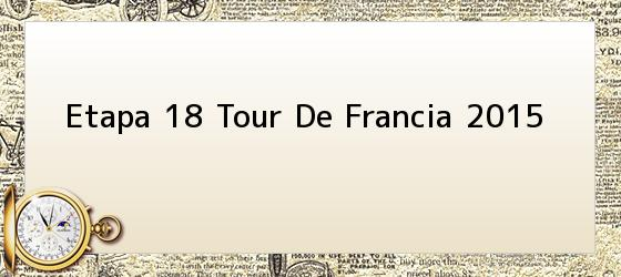 Etapa 18 Tour De Francia 2015