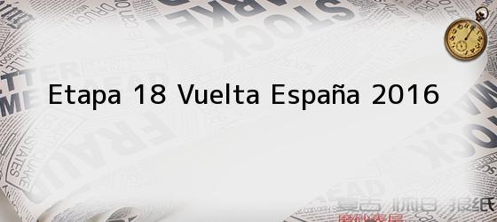 Etapa 18 Vuelta España 2016