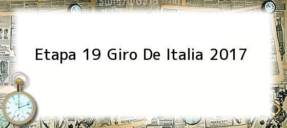 Etapa 19 Giro De Italia 2017