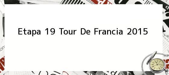 Etapa 19 Tour De Francia 2015
