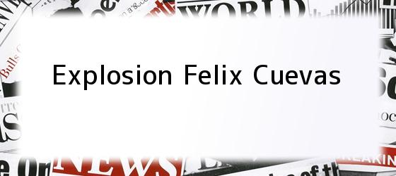 Explosion Felix Cuevas