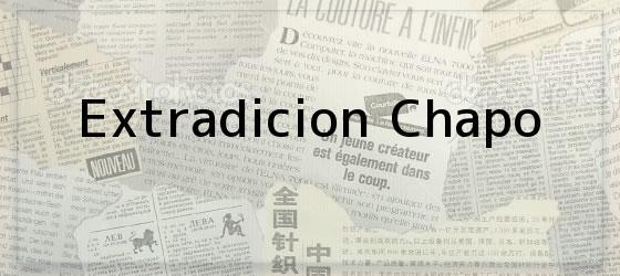 Extradicion Chapo