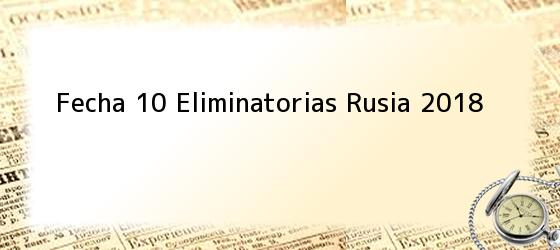 Fecha 10 Eliminatorias Rusia 2018