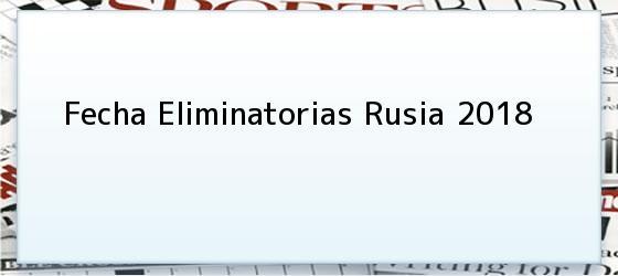 Fecha Eliminatorias Rusia 2018