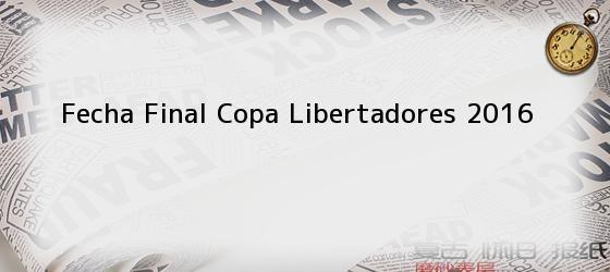 Fecha Final Copa Libertadores 2016
