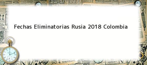 Fechas Eliminatorias Rusia 2018 Colombia