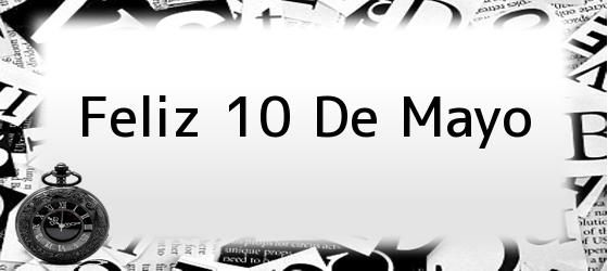 Feliz 10 De Mayo