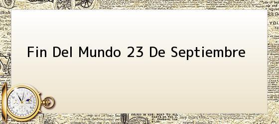 Fin Del Mundo 23 De Septiembre